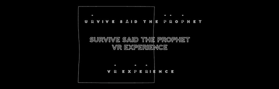 Survive Said The Prophet VR EXPERIENCE