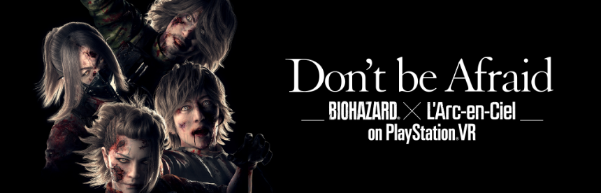 Don't be Afraid -Biohazard × L'Arc-en-Ciel on PlayStation VR- バナー画像