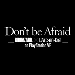 Don't be Afraid -Biohazard × L'Arc-en-Ciel on PlayStation VR- ジャケット画像